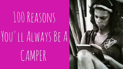 100 reasons you'll always be a camper
