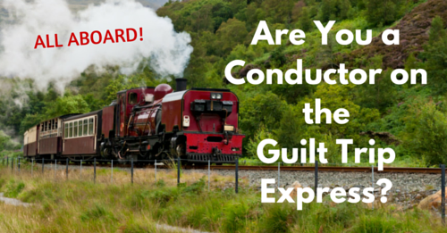 Are you a conductor on the Guilt Trip Express