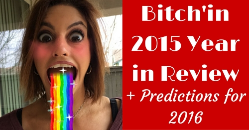 bitch'in 2015 year in review