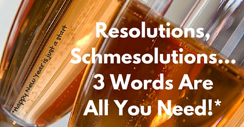 resolutions schmesolutions