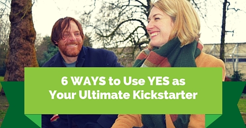 how to use yes as your ultimate kickstarter