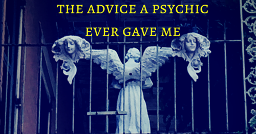 best advice a psychic ever gave me