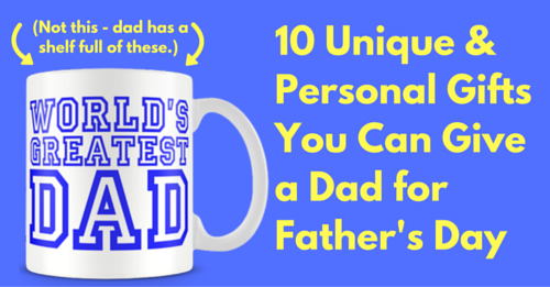 10 unique personal gifts you can give a dad for father s day