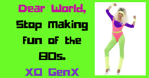stop making fun of the 80s