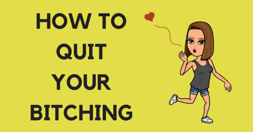 quit your bitching